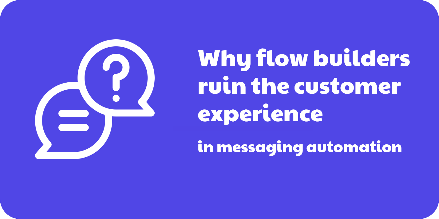 Why flow builders ruin the customer experience in messaging automation